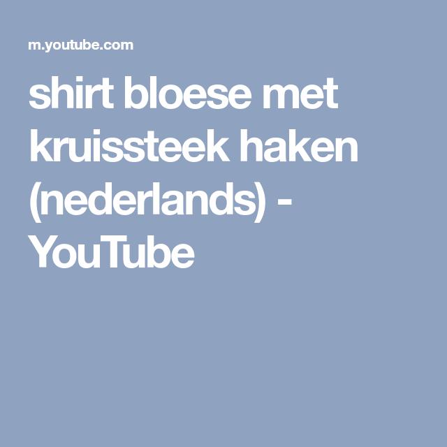 Shirt Bloese Met Kruissteek Haken Nederlands Youtube Haken