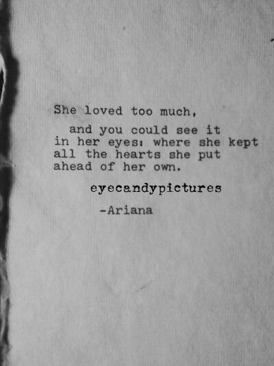 She Loved Too Much Ariana Eyecandypictures Words Quotes Words Quotes