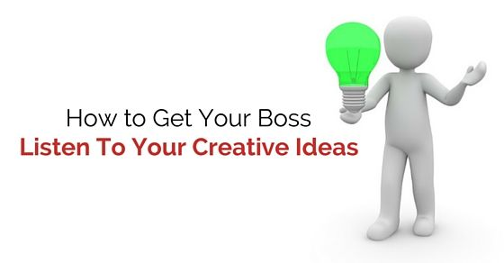 how to get your boss listen to your creative ideas wisestephow to get your boss listen to your creative ideas wisestep