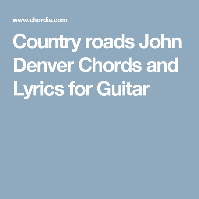 Country Roads John Denver Chords And Lyrics For Guitar Lets Play