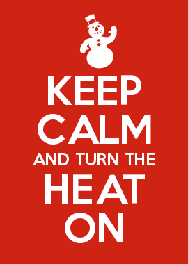 Keep Calm And Turn The Heat On Need Some Help With Your Furnace