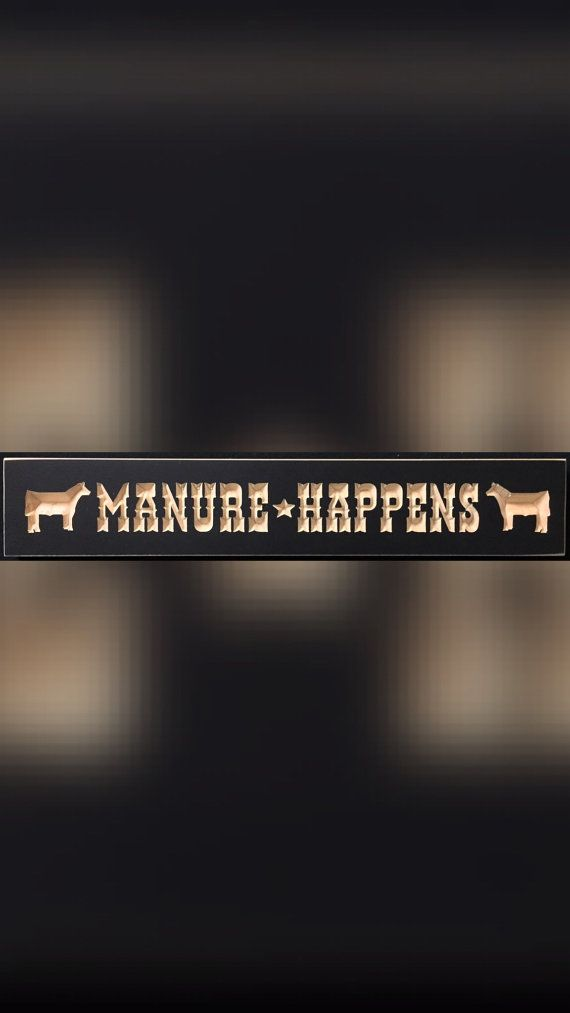 Check out this item in my Etsy shop https://www.etsy.com/listing/385268740/wooden-carved-manure-happens-sign-rustic