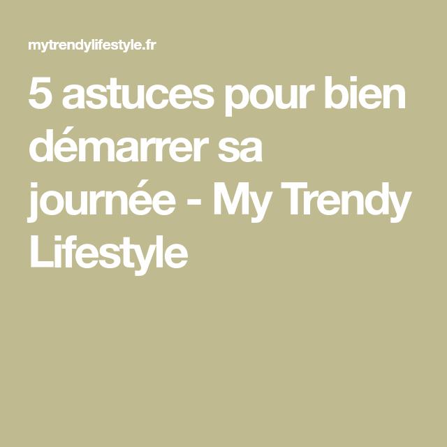 5 astuces pour bien démarrer sa journée - My Trendy Lifestyle
