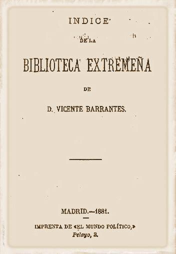 BIBLIOTECA VIRTUAL EXTREMEÑA - La cultura de Extremadura en la red: Indice de la Biblioteca Extremeña por Vicente Barr...