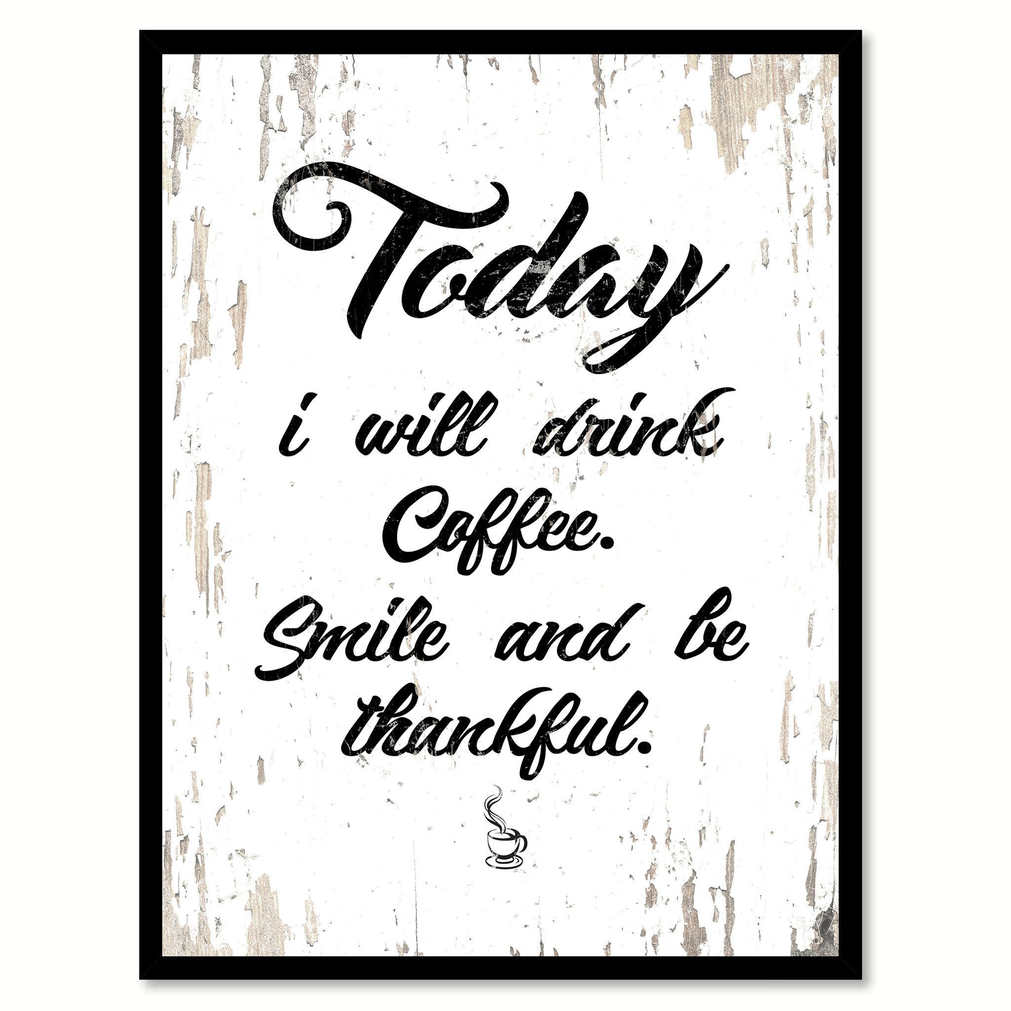 Today I Will Drink Coffee Smile & Be Thankful Quote Saying