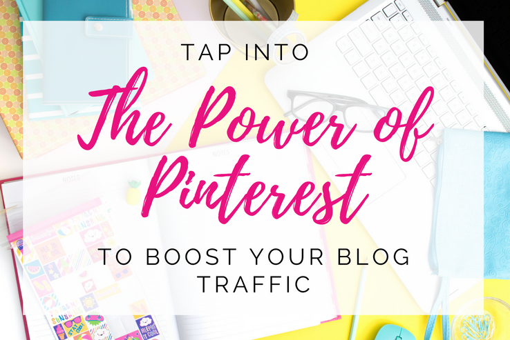 How to Tap into the Power of Pinterest to Boost Your Blog Traffic