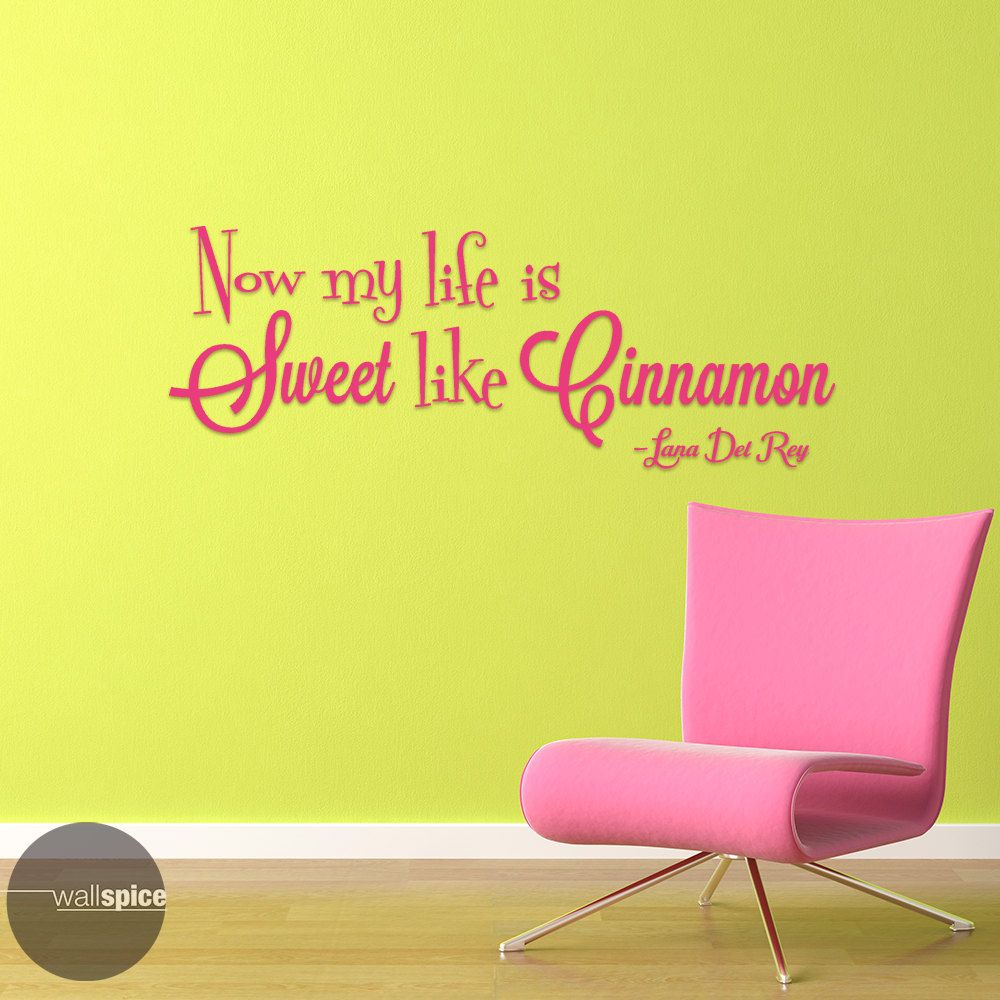 Lana Del Rey Quote Now My Life Is Sweet Like Cinnamon Vinyl Wall ...