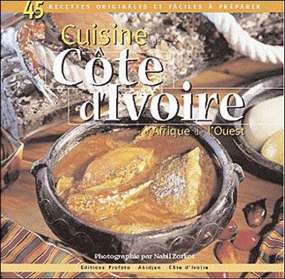 Cuisine De Cote D Ivoire Et D Afrique De L Ouest 45 Recettes Originales Et Faciles A Preparer Nabil Zorkot Isbn 2952430 African Food Food Spicy Recipes