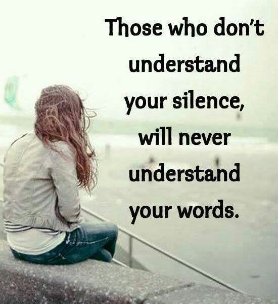 Those Who Don T Understand Your Silence Will Never