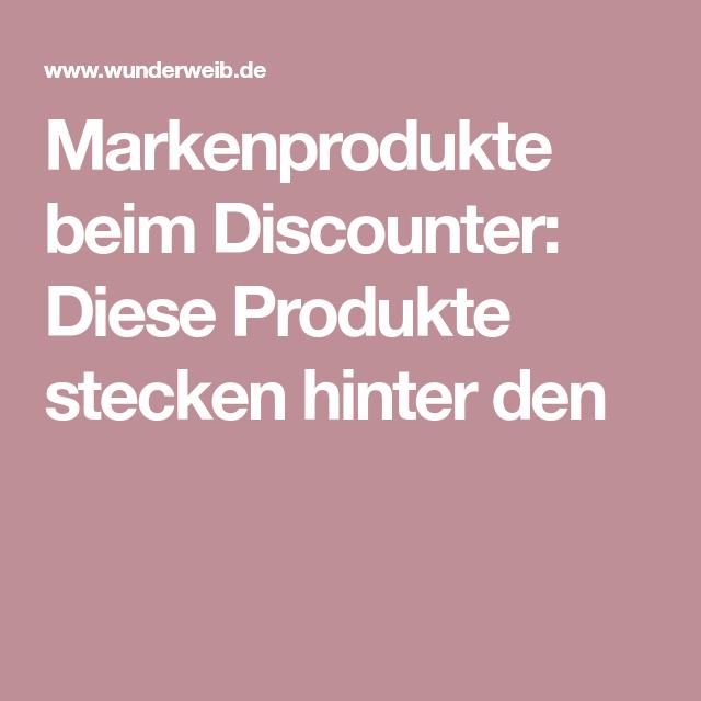 Markenprodukte beim Discounter: Diese Produkte stecken hinter den