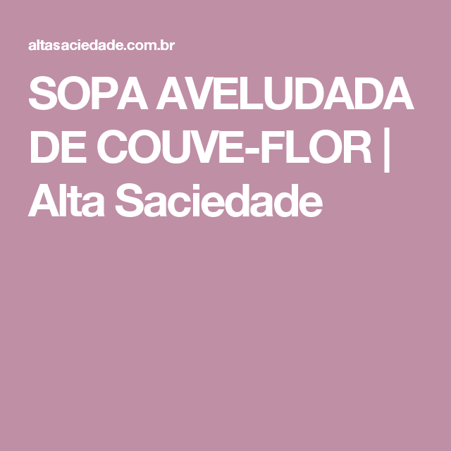 SOPA AVELUDADA DE COUVE-FLOR   Alta Saciedade