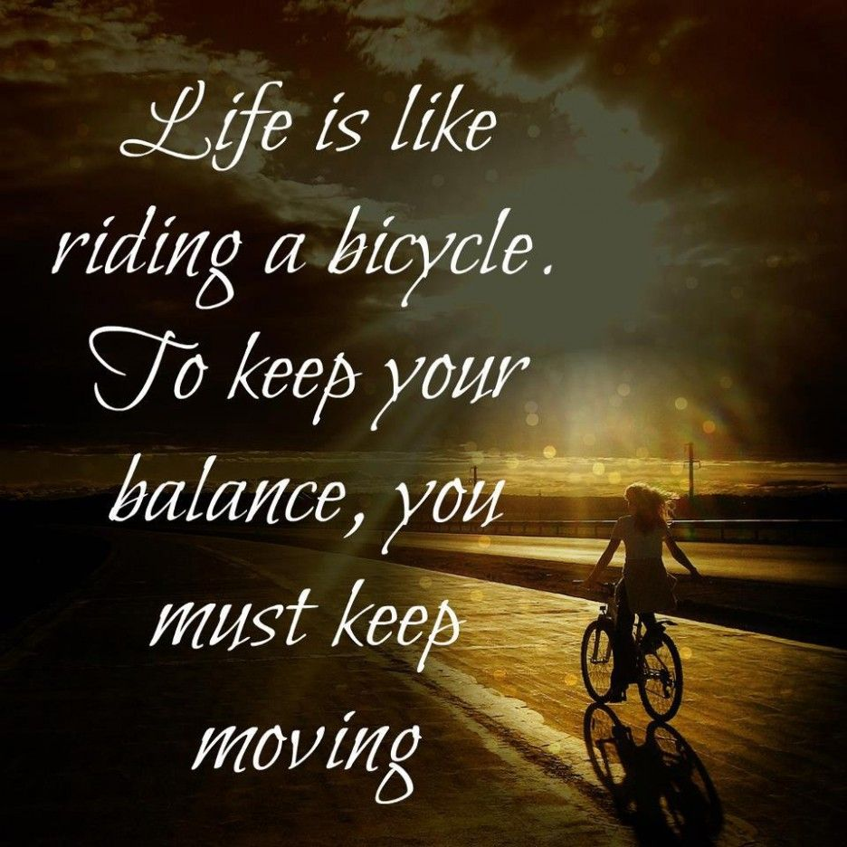 Keep Moving On Quotes: Life Is Like Riding A Bicycle, To Keep Your Balance, You