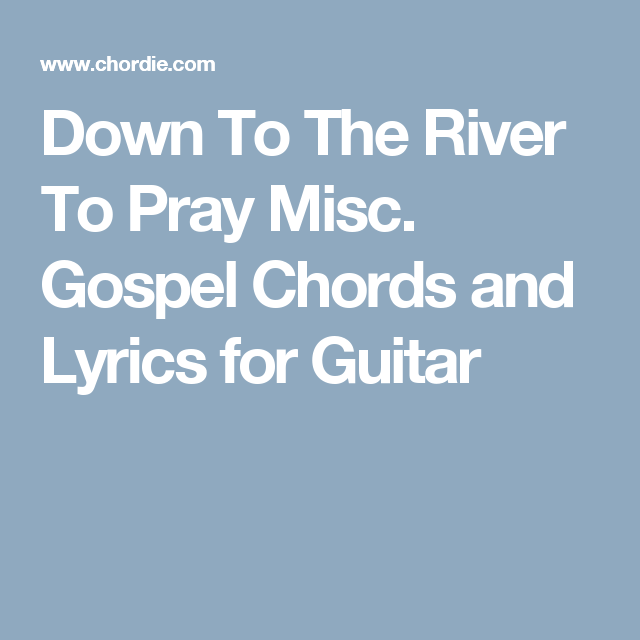 Down To The River To Pray Misc. Gospel Chords and Lyrics for Guitar ...
