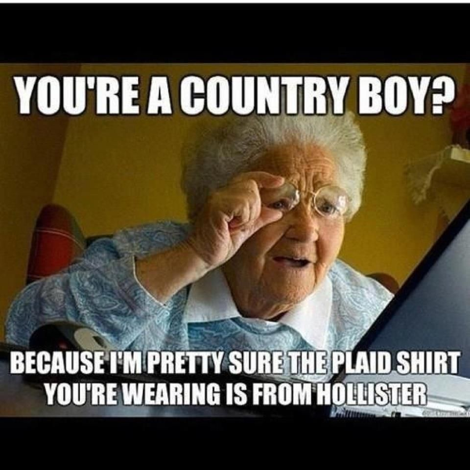 Your A Country Boy Humor The Funny Laugh