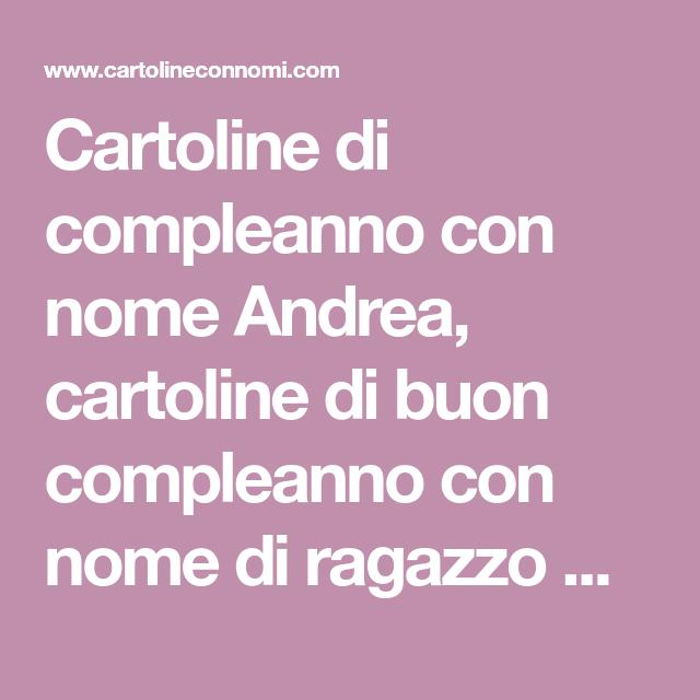 Cartoline Di Compleanno Con Nome Andrea Cartoline Di Buon Compleanno Con Nome Di Ragazzo Andrea Cartolina Di Compleanno Compleanno Cartoline