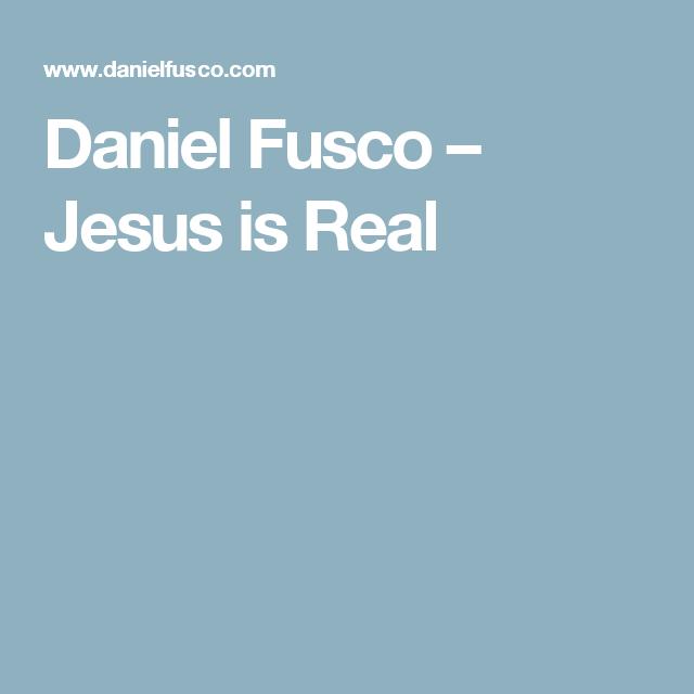 Daniel Fusco – Jesus is Real