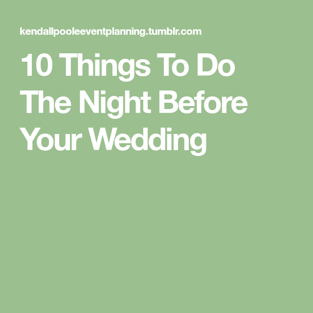 Weddings 10 Things To Do The Night Before Your Wedding