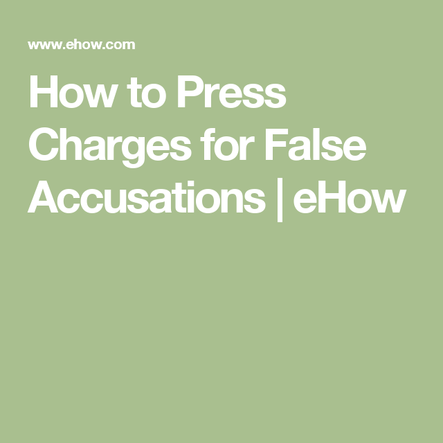 How to Press Charges for False Accusations | Interesting