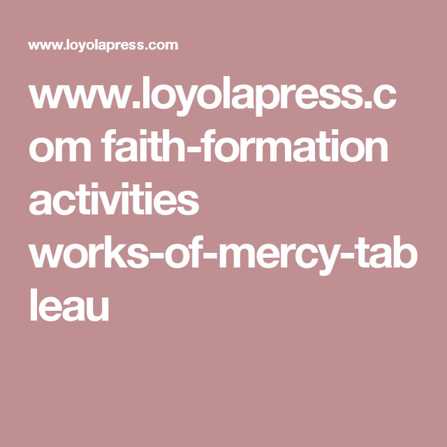 www.loyolapress.com faith-formation activities works-of-mercy-tableau