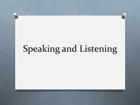 Speaking and Listening. Speaking and listening Why are communication skills important? Communication is the heart of every organization. Everything you.>