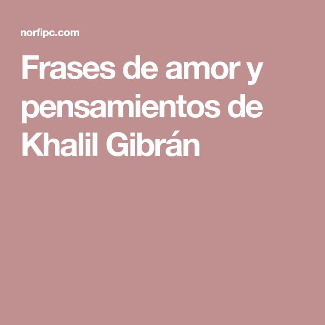 Frases De Amor Y Pensamientos De Khalil Gibrán Frases De