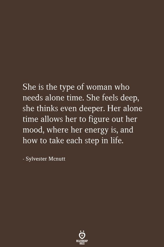 She Is The Type Of Woman Who Needs Alone Time