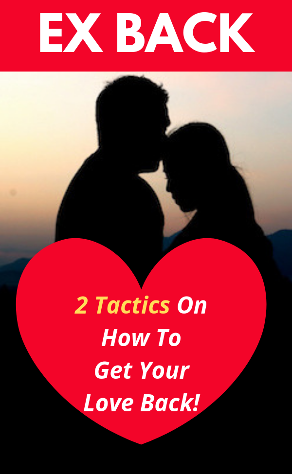 Ex Back How To Get Your Love Back Relationship Advice