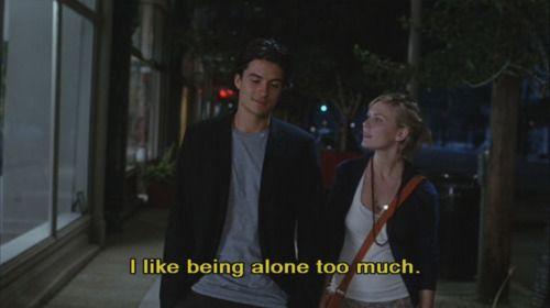 I like being alone too much. ELIZABETHTOWN