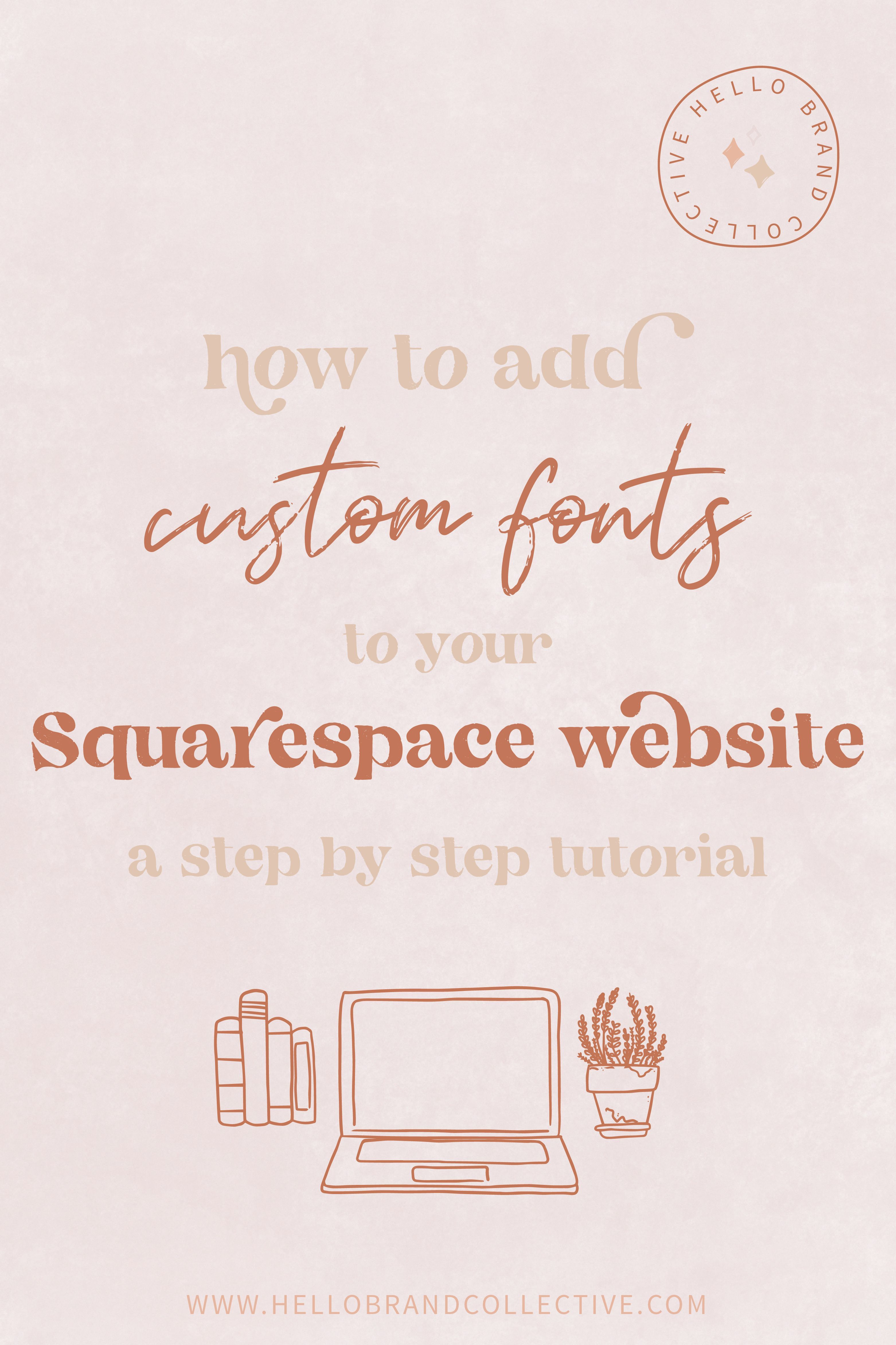 How To Add Custom Fonts To Your Squarespace Website Hello Brand Collective In 2020 Fun Website Design Website Tutorial Squarespace