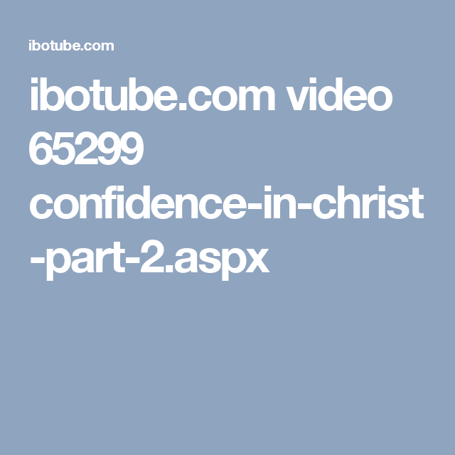 ibotube.com video 65299 confidence-in-christ-part-2.aspx