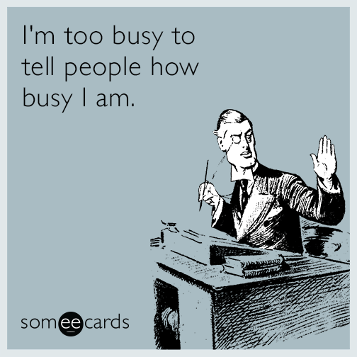 I M Too Busy To Tell People How Busy I Am Work Quotes Funny Ecards Workplace Hr Humor