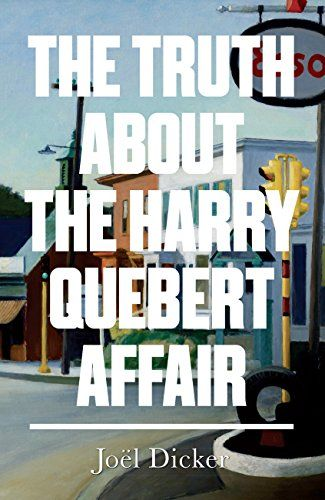 The Truth About The Harry Quebert Affair By Joel Dicker Https