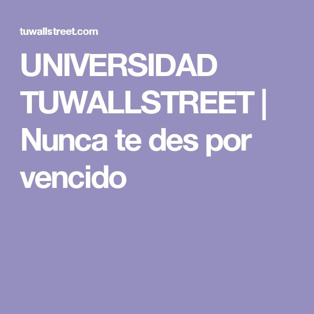 UNIVERSIDAD TUWALLSTREET |   Nunca te des por vencido