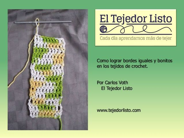 Como lograr bordes iguales y bonitos en los tejidos de crochet. Por Carlos Voth El Tejedor Listo www.tejedorlisto.com