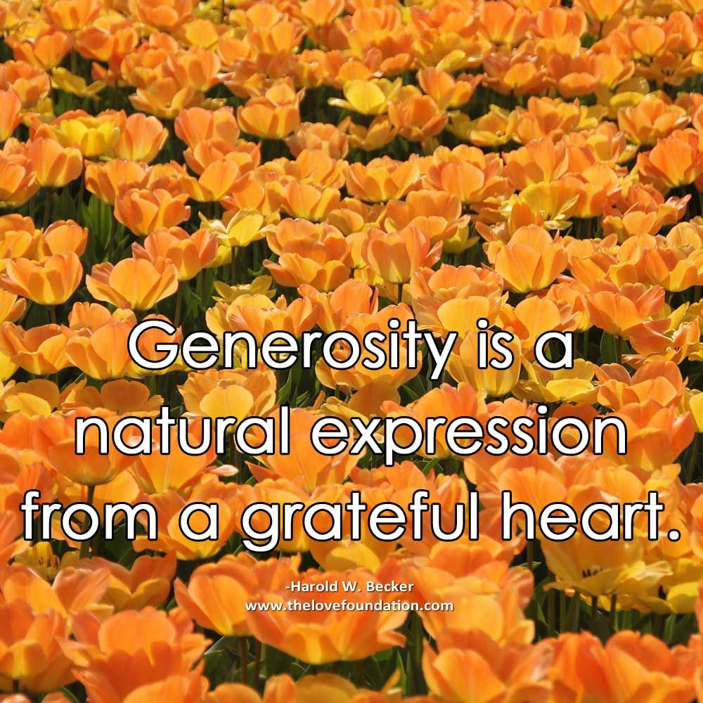 Generosity Is A Natural Expression From A Grateful Heart Harold W Becker Unconditionallove Grateful Heart Unconditional Love One Line Quotes