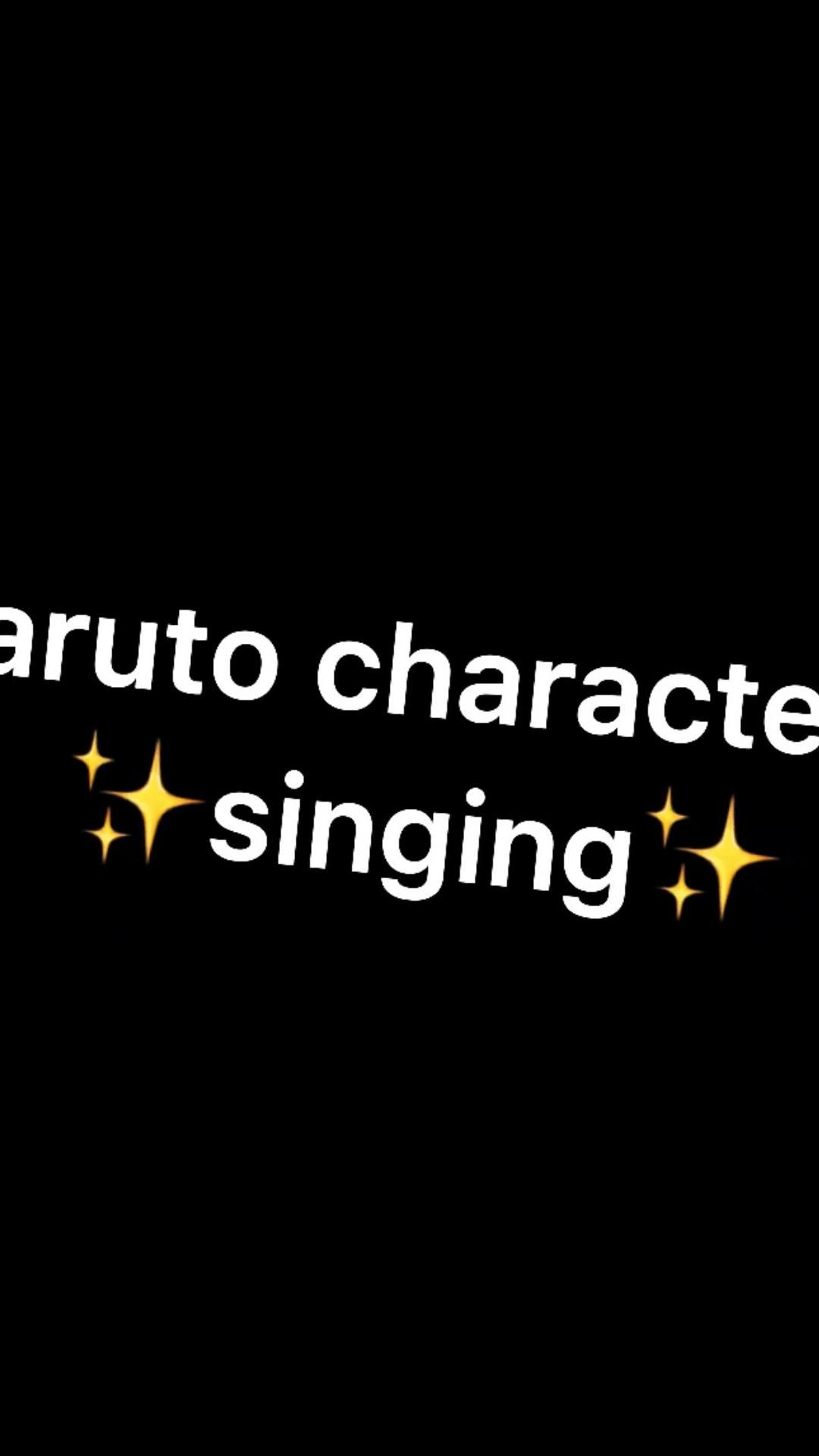 ✨naruto characters singing✨