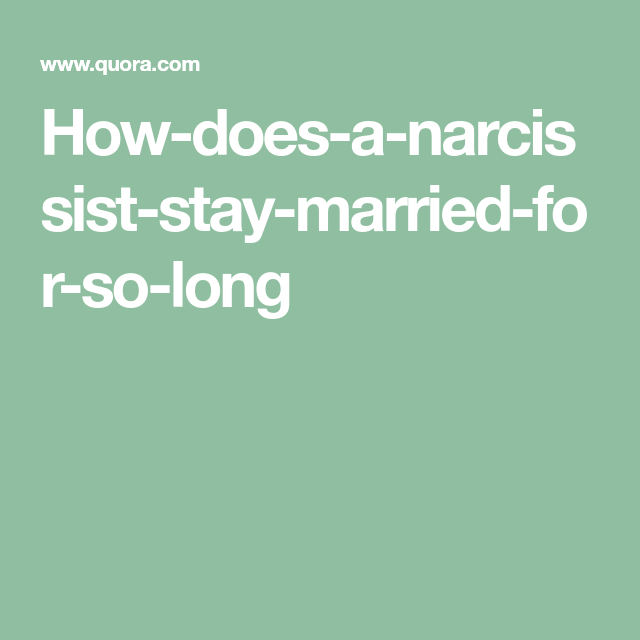 How-does-a-narcissist-stay-married-for-so-long | narcissist