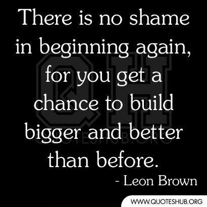 Quotes Hub Adorable There Is No Shame In Beginning Again Quotes Hub Release Limiting