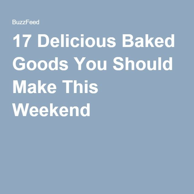 17 Delicious Baked Goods You Should Make This Weekend