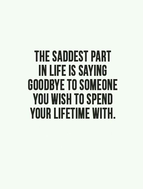 The Saddest Part In Life Is Saying Goodbye To Someone You Wish To