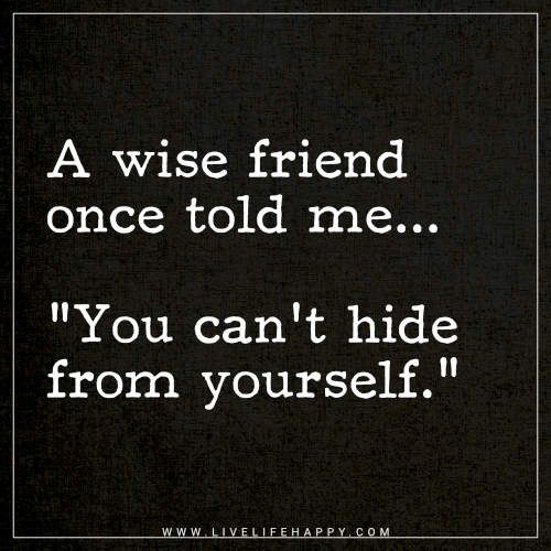 A Wise Friend Once Told Me Life Quotes Pinterest Life Quotes Stunning Unknown Quotes About Life