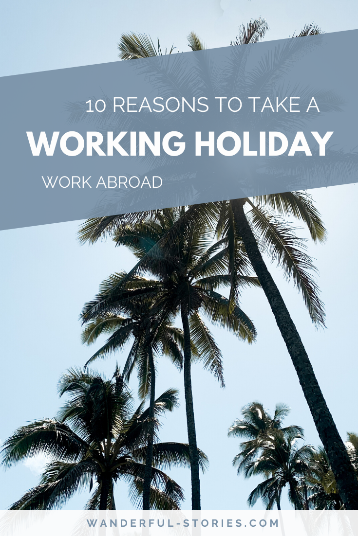 10 Reasons To Take A Working Holiday | Why Travel And Work Abroad