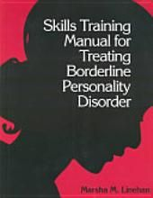 Skills Training Manual For Treating Borderline Personality Disorder Borderline Personality Disorder Dialectical Behavior Therapy Personality Disorder