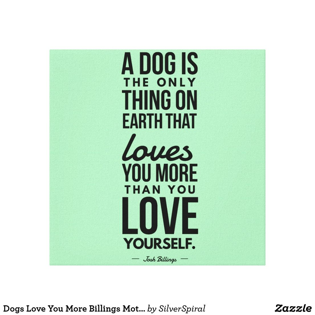 Love Quotes On Canvas Dogs Love You More Billings Motivational Quote  Custom Love Quote