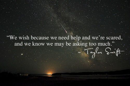 we wish because we need help and we're scared, and we know we may be asking too much. T.S.