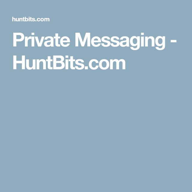 Private Messaging Huntbits Com Messages