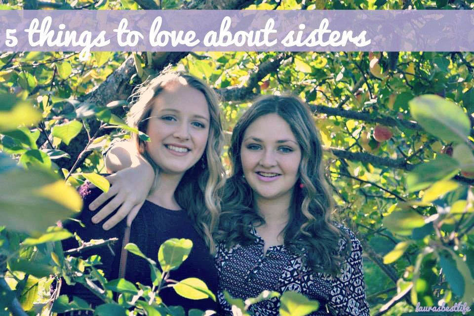 5 things to love about having sisters | laurasbestlife.com
