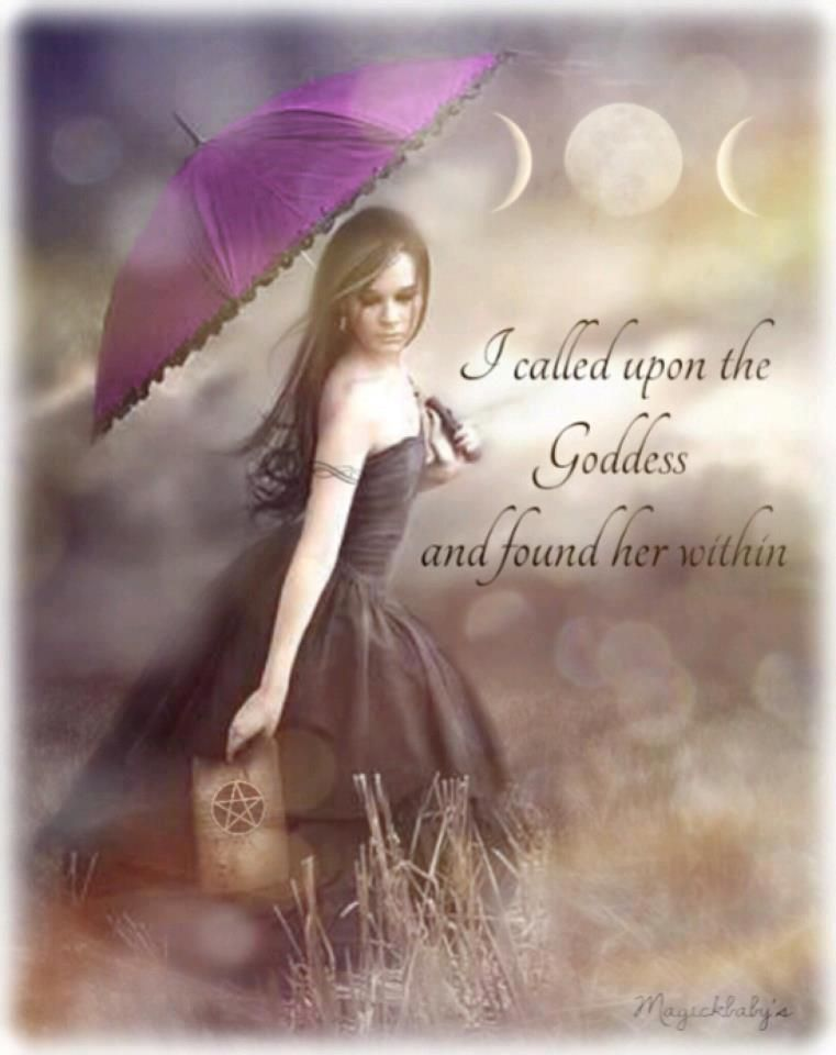 """""""I called upon the goddess and found her within."""""""