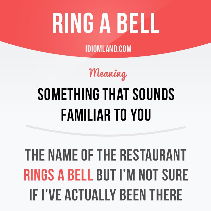 "Ring a bell"" means ""something that sounds familiar to you"