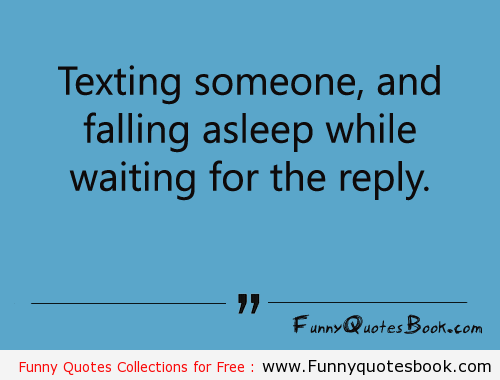 Texting Someone And Falling Asleep Funny Quotes Funnu Quotes Interesting Quotes